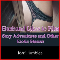 Husband Likes to Film Sexy Adventures and Other Erotic Stories - Torri Tumbles