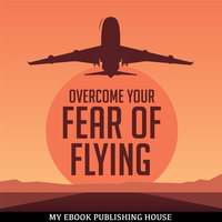 Overcome Your Fear Overcome Flying - My Ebook Publishing House