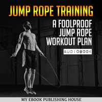 Jump Rope Training - A Foolproof Jump Rope Workout Plan - My Ebook Publishing House