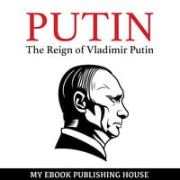 Putin - The Reign of Vladimir Putin - An Unauthorized Biography - My Ebook Publishing House