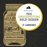 The Unsuspecting Gold Digger - A Short Story - J. T. Lawrence