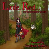 Little Red... by The Brothers Grimm narrated by Kathleen McKay - Kathleen McKay