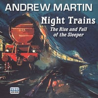Night Trains - The Rise and Fall of the Sleeper - Andrew Martin