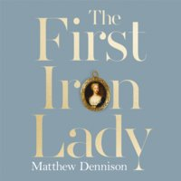 The First Iron Lady - Matthew Dennison