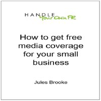 How to get free media coverage for your small business - Jules Brooke