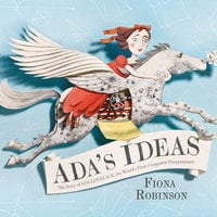 Ada's Ideas - The Story of Ada Lovelace, the World's First Computer Programmer - Fiona Robinson