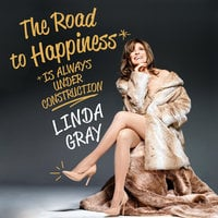 The Road to Happiness is Always Under Construction - Linda Gray