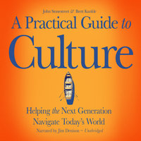 A Practical Guide to Culture - Helping the Next Generation Navigate Today's World - John Stonestreet