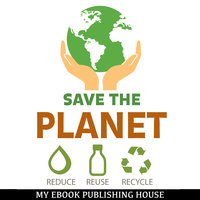 Save the Planet: Reduce, Reuse, and Recycle - My Ebook Publishing House