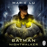 Batman: Nightwalker (DC Icons series) - Marie Lu