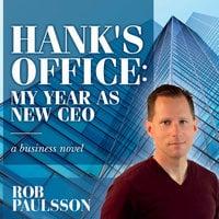 Hank's Office: My Year as a New CEO - Rob Paulsson