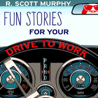 Fun Stories For Your Drive To Work - R. Scott Murphy