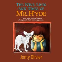 The Nine Lives and Times of Mr. Hyde - Jonty Olivier