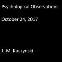 Psychological Observations : October 24, 2017 - J.M. Kuczynski