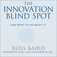 The Innovation Blind Spot - Ross Baird