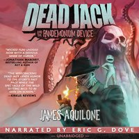 Dead Jack and the Pandemonium Device - James Aquilone