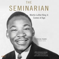 The Seminarian: Martin Luther King Jr. Comes of Age - Patrick Parr