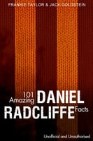 101 Amazing Daniel Radcliffe Facts - Jack Goldstein,Frankie Taylor