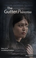 The Gutter Princess - Diary Of an (Un)Willing Prostitute - Mini Gautam