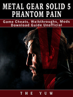 Metal Gear Solid 5 Phantom Pain Game Cheats, Walkthroughs, Mods Download Guide Unofficial - The Yuw