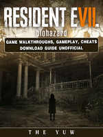 Resident Evil Biohazard Game Walkthroughs, Gameplay, Cheats Download Guide Unofficial - The Yuw