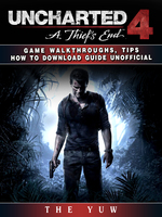 Uncharted 4 a Thiefs End Game Walkthroughs, Tips How to Download Guide Unofficial - The Yuw