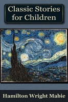 A Collection of Classic Stories for Children - Hamilton Wright Mabie