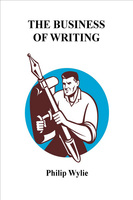The Business of Writing - Philip Wylie