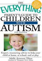 The Everything Parent's Guide to Children with Autism: Expert, reassuring advice to help your child at home, at school, and at play - Adelle Jameson Tilton