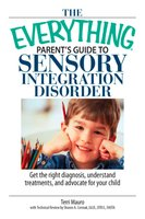 The Everything Parent's Guide To Sensory Integration Disorder - Terri Mauro,Sharon A Cermak