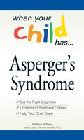 When Your Child Has . . . Asperger's Syndrome - William Stillman