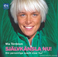 Självkänsla nu! : Din personliga coach visar hur - Mia Törnblom