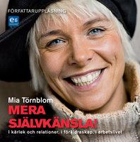 Mera självkänsla! : I kärlek och relationer, i föräldraskap, i arbetslivet - Mia Törnblom