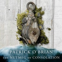 The Nutmeg of Consolation - Patrick O'Brian