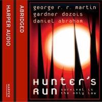 Hunter's Run - George R.R. Martin, Gardner Dozois, Daniel Abraham