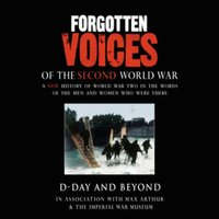 Forgotten Voices WWII - D-Day and Beyond - Max Arthur,The Imperial War Museum