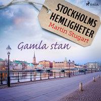 Stockholms hemligheter - Gamla stan - Martin Stugart