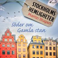 Stockholms hemligheter - Söder om Gamla stan - Martin Stugart
