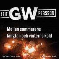 Mellan sommarens längtan och vinterns köld - Leif G.W. Persson