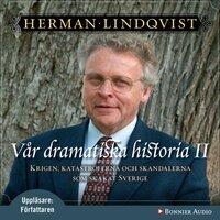 Vår dramatiska historia 1600-1743 : Krigen, katastroferna och skandalerna som skakat Sverige - Herman Lindqvist