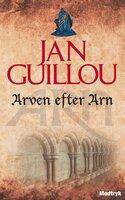 Arven efter Arn - Jan Guillou