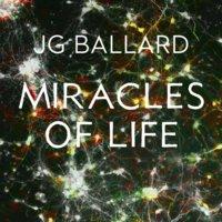 Miracles of Life - J.G. Ballard