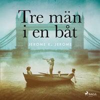 Tre män i en båt - Jerome K. Jerome