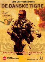 De danske tigre. Med livet som indsats i Afghanistan - Lars Ulslev Johannesen