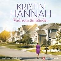 Vad som än händer - Kristin Hannah