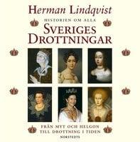 Historien om alla Sveriges drottningar - Herman Lindqvist