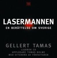 Lasermannen : en berättelse om Sverige - Gellert Tamas