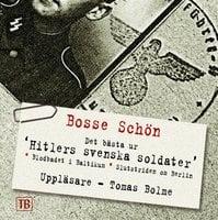 Hitlers svenska soldater : Det bästa ur Svenskarna som stred för Hitler och Där järnkorsen växer - Bosse Schön