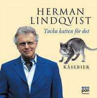 Tacka Katten för det : kåserier - Herman Lindqvist