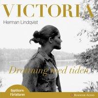 Victoria : drottning med tiden - Herman Lindqvist